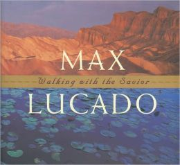 Max Lucado Walking with the savior